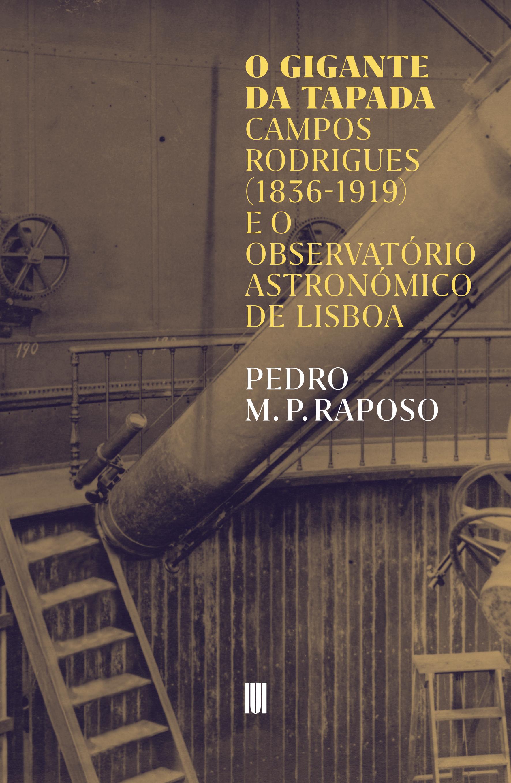 O Gigante da Tapada – Campos Rodrigues (1836-1919) e o Observatório Astronómico de Lisboa