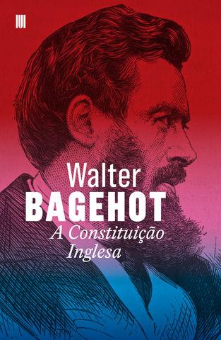 Walter Bagehot - A Constituição Inglesa