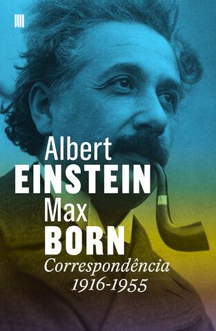 Albert Einstein – Max Born: Correspondência 1916-1955