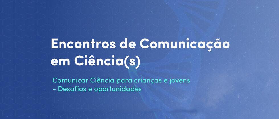 Comunicar Ciência para crianças e jovens - Desafios e oportunidades